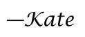 Kate sig
